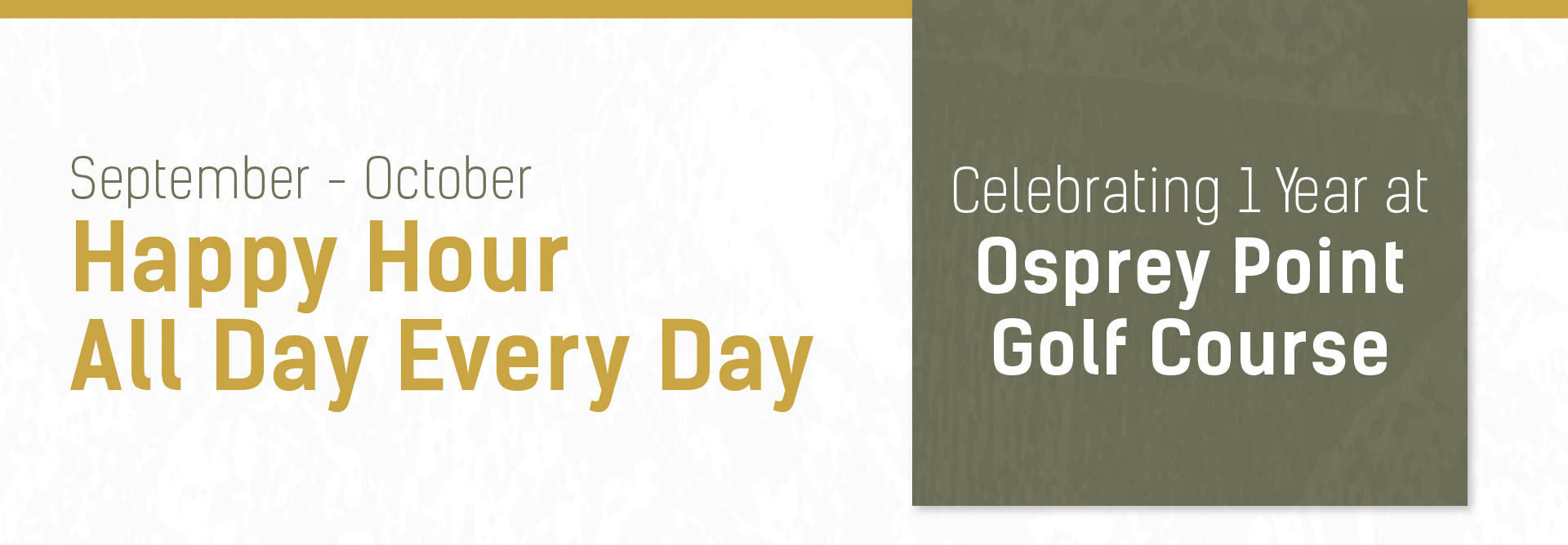 September - October Happy Hour All Day Every Day: Celebrating 1 Year at Osprey Point Golf Course